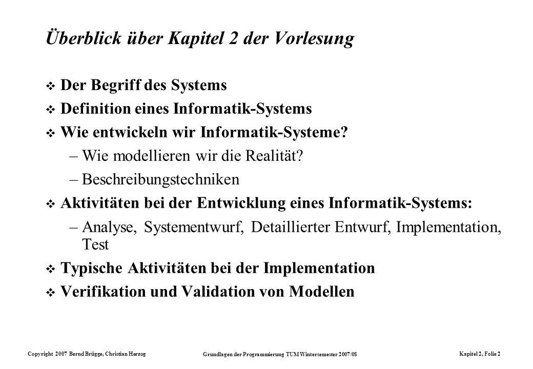 Copyright 2007 Bernd Brügge, Christian Herzog Grundlagen der Programmierung TUM Wintersemester 2007/08 Kapitel 2, Folie 2 Überblick über Kapitel 2 der