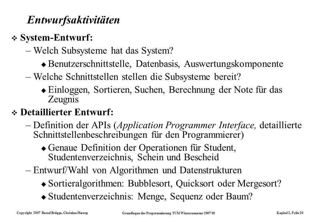 Copyright 2007 Bernd Brügge, Christian Herzog Grundlagen der Programmierung TUM Wintersemester 2007/08 Kapitel 2, Folie 20 Entwurfsaktivitäten System-
