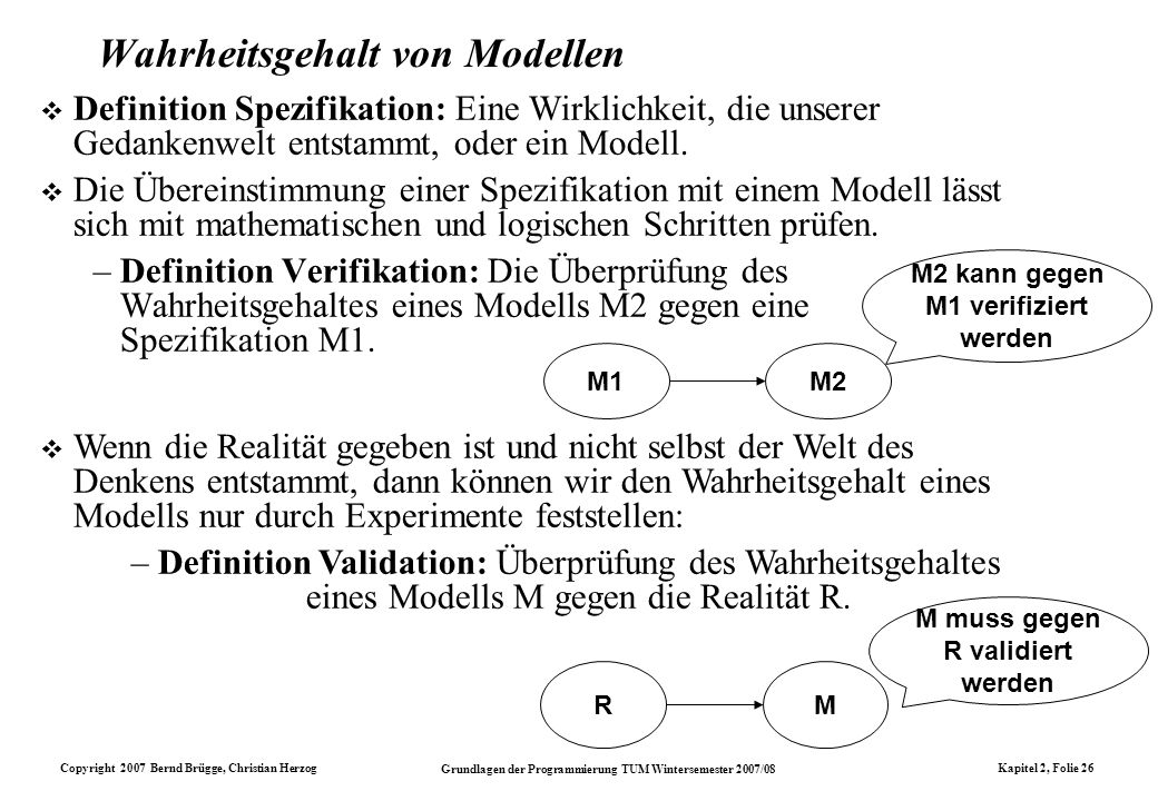 Copyright 2007 Bernd Brügge, Christian Herzog Grundlagen der Programmierung TUM Wintersemester 2007/08 Kapitel 2, Folie 26 Wahrheitsgehalt von Modelle