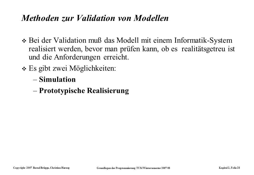 Copyright 2007 Bernd Brügge, Christian Herzog Grundlagen der Programmierung TUM Wintersemester 2007/08 Kapitel 2, Folie 28 Methoden zur Validation von
