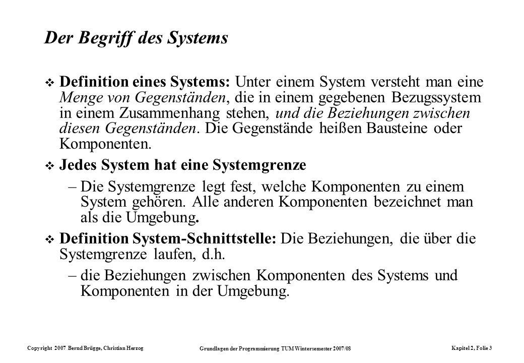 Copyright 2007 Bernd Brügge, Christian Herzog Grundlagen der Programmierung TUM Wintersemester 2007/08 Kapitel 2, Folie 3 Der Begriff des Systems Defi