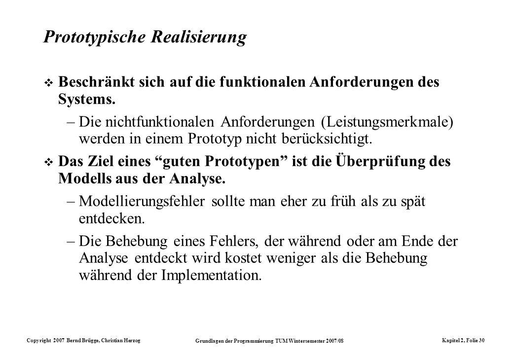 Copyright 2007 Bernd Brügge, Christian Herzog Grundlagen der Programmierung TUM Wintersemester 2007/08 Kapitel 2, Folie 30 Prototypische Realisierung