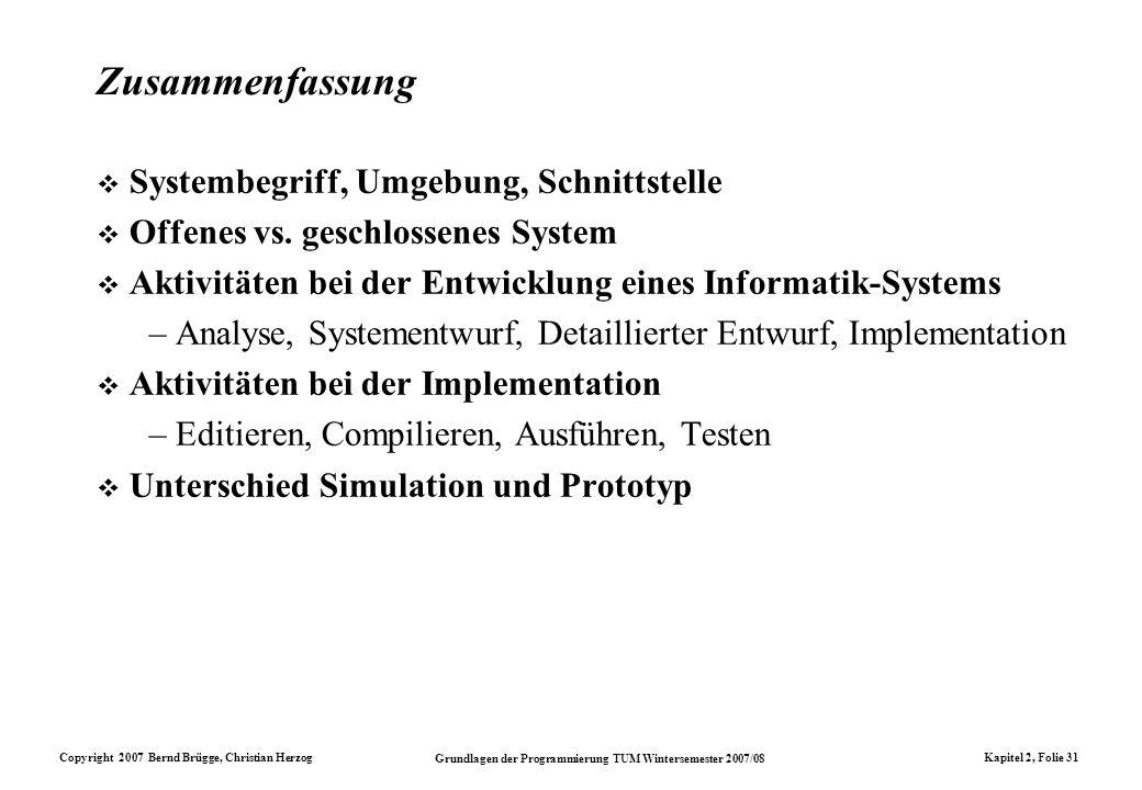 Copyright 2007 Bernd Brügge, Christian Herzog Grundlagen der Programmierung TUM Wintersemester 2007/08 Kapitel 2, Folie 31 Zusammenfassung Systembegri