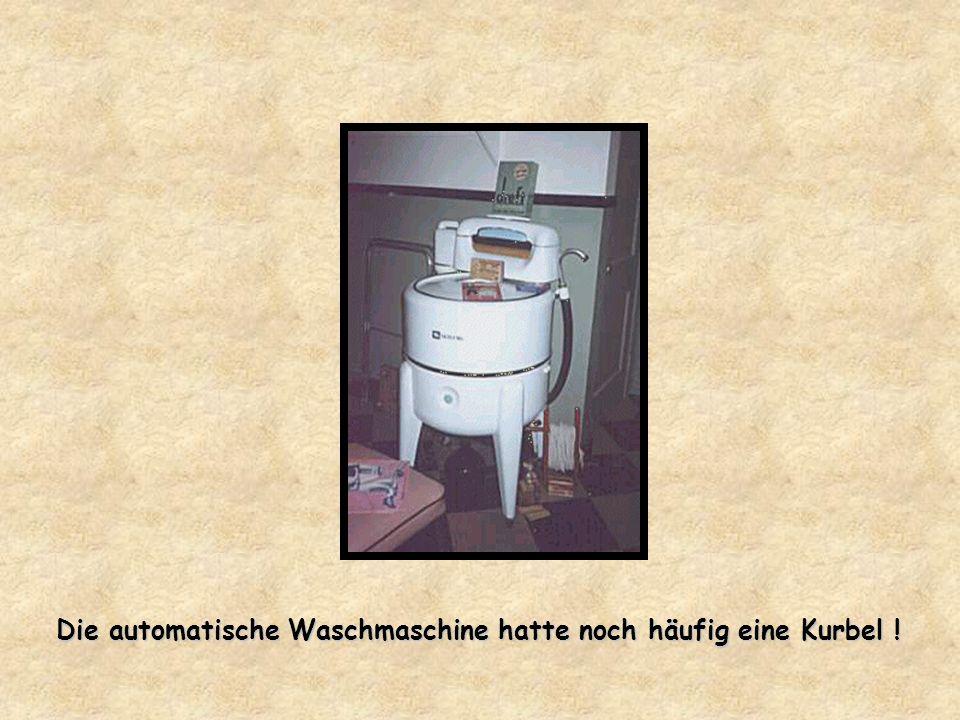 Die automatische Waschmaschine hatte noch häufig eine Kurbel !