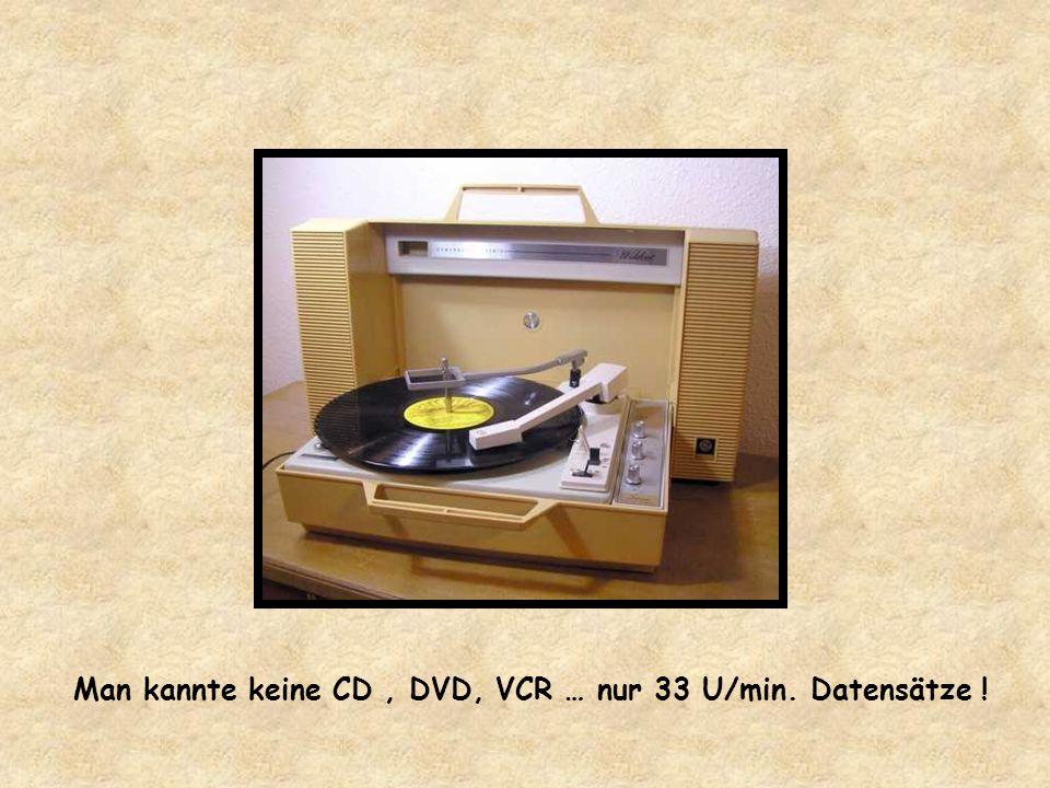 Man kannte keine CD, DVD, VCR … nur 33 U/min. Datensätze !