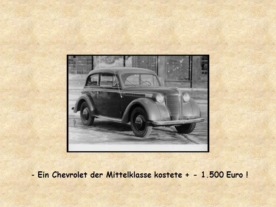 - Ein Chevrolet der Mittelklasse kostete + - 1.500 Euro !