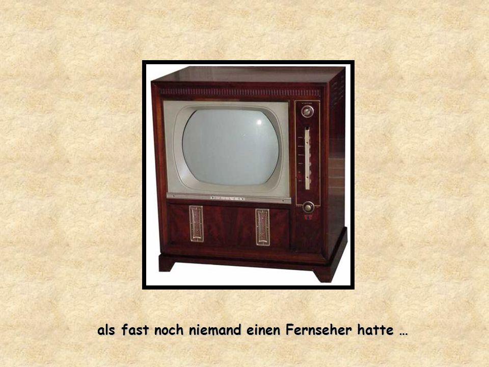 als fast noch niemand einen Fernseher hatte …