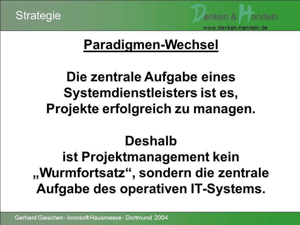 www.denken-handeln.de Gerhard Gieschen - Innosoft Hausmesse - Dortmund 2004 Projektierung Konsequenz: Eingliederung der Projektplanung in die Auftragsbearbeitung Auftragsmanagement mit PSP