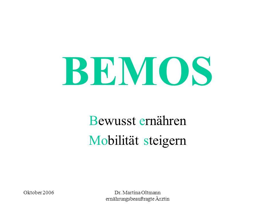Oktober 2006Dr. Martina Oltmann ernährungsbeauftragte Ärztin BEMOS Bewusst ernähren Mobilität steigern
