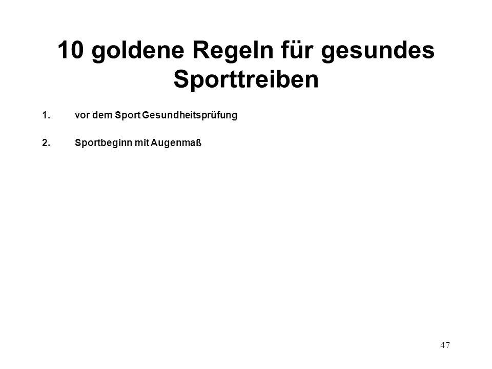 47 10 goldene Regeln für gesundes Sporttreiben 1.vor dem Sport Gesundheitsprüfung 2.Sportbeginn mit Augenmaß