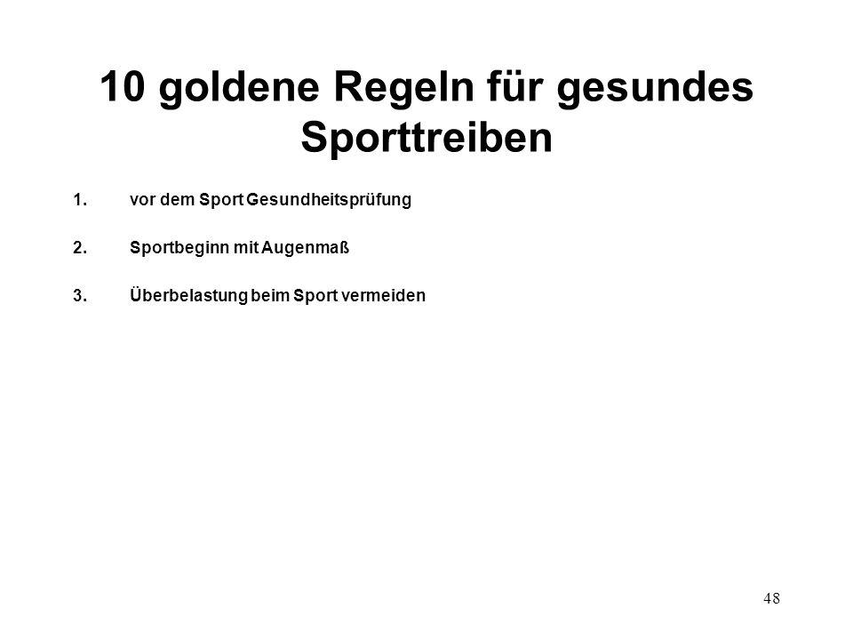 48 10 goldene Regeln für gesundes Sporttreiben 1.vor dem Sport Gesundheitsprüfung 2.Sportbeginn mit Augenmaß 3.Überbelastung beim Sport vermeiden
