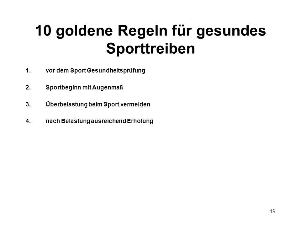 49 10 goldene Regeln für gesundes Sporttreiben 1.vor dem Sport Gesundheitsprüfung 2.Sportbeginn mit Augenmaß 3.Überbelastung beim Sport vermeiden 4.na
