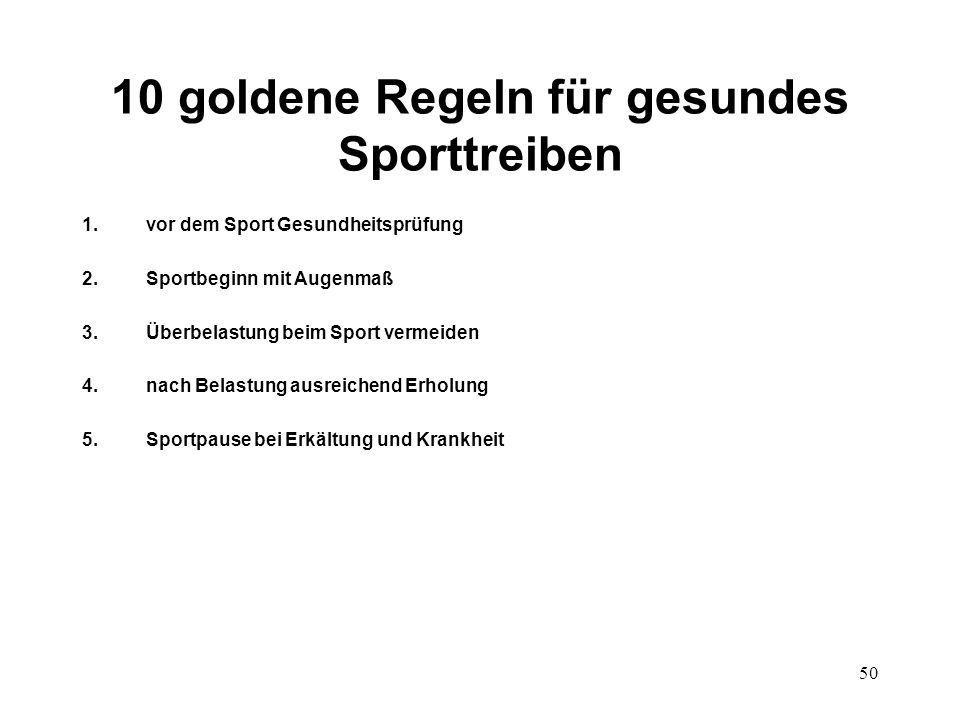 50 10 goldene Regeln für gesundes Sporttreiben 1.vor dem Sport Gesundheitsprüfung 2.Sportbeginn mit Augenmaß 3.Überbelastung beim Sport vermeiden 4.na