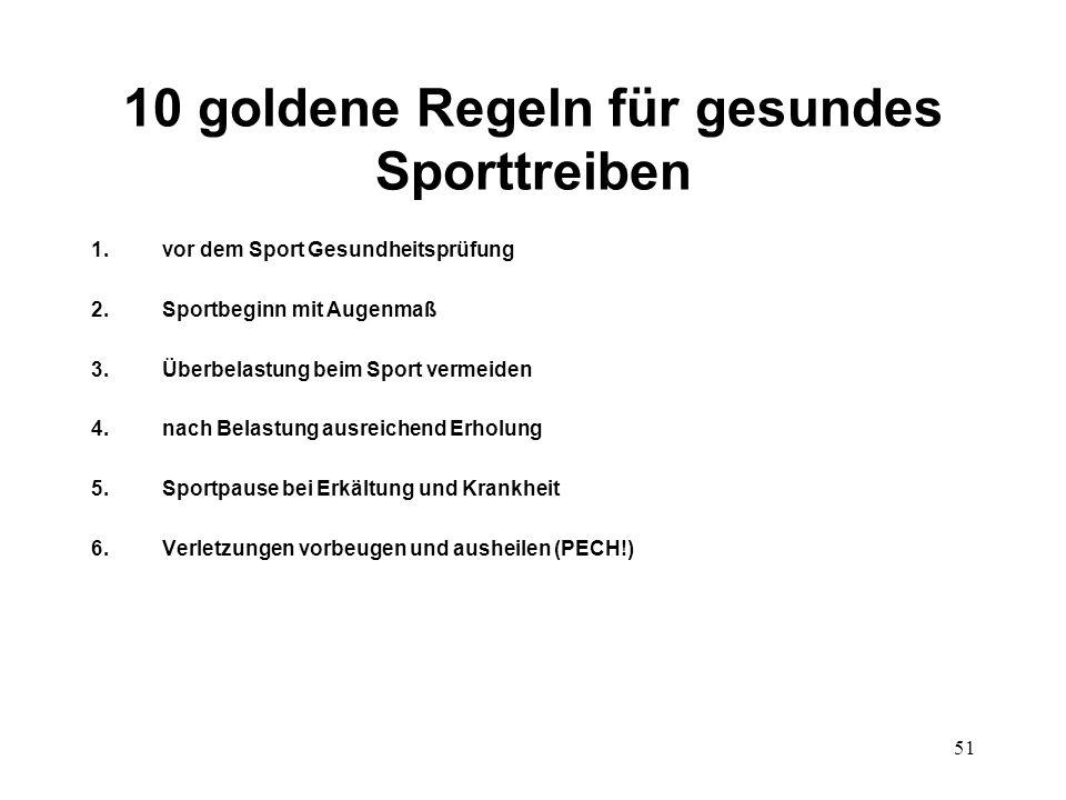 51 10 goldene Regeln für gesundes Sporttreiben 1.vor dem Sport Gesundheitsprüfung 2.Sportbeginn mit Augenmaß 3.Überbelastung beim Sport vermeiden 4.na