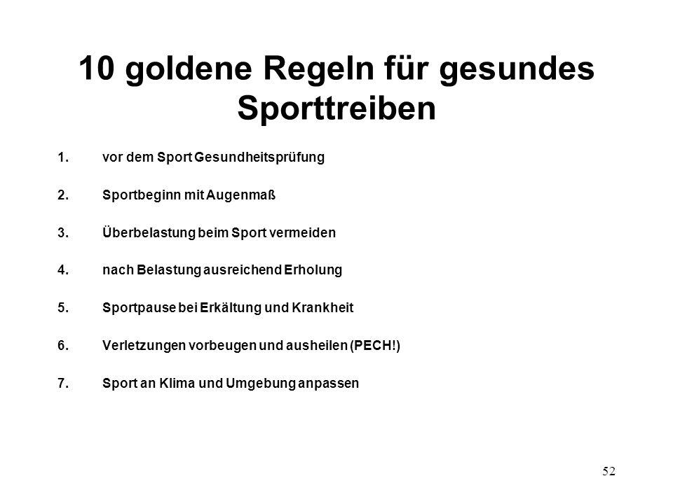 52 10 goldene Regeln für gesundes Sporttreiben 1.vor dem Sport Gesundheitsprüfung 2.Sportbeginn mit Augenmaß 3.Überbelastung beim Sport vermeiden 4.na