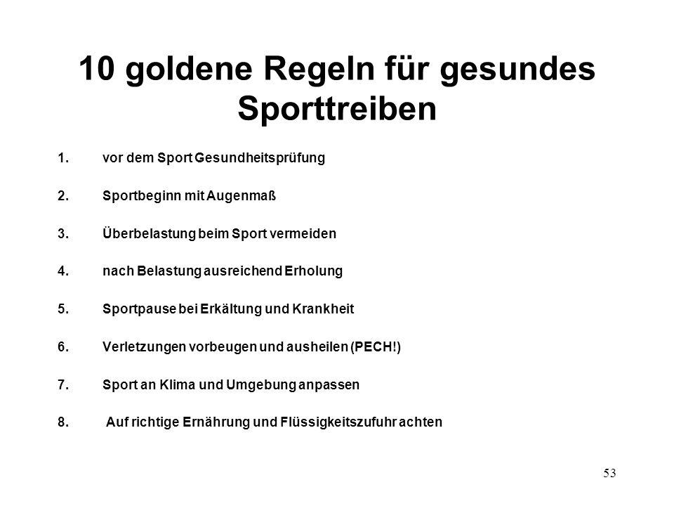 53 10 goldene Regeln für gesundes Sporttreiben 1.vor dem Sport Gesundheitsprüfung 2.Sportbeginn mit Augenmaß 3.Überbelastung beim Sport vermeiden 4.na