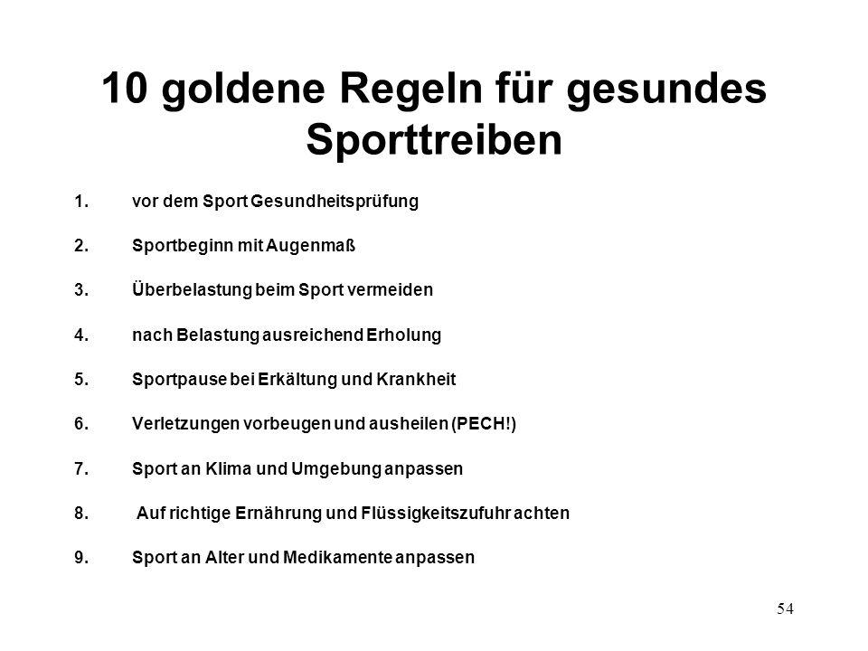54 10 goldene Regeln für gesundes Sporttreiben 1.vor dem Sport Gesundheitsprüfung 2.Sportbeginn mit Augenmaß 3.Überbelastung beim Sport vermeiden 4.na