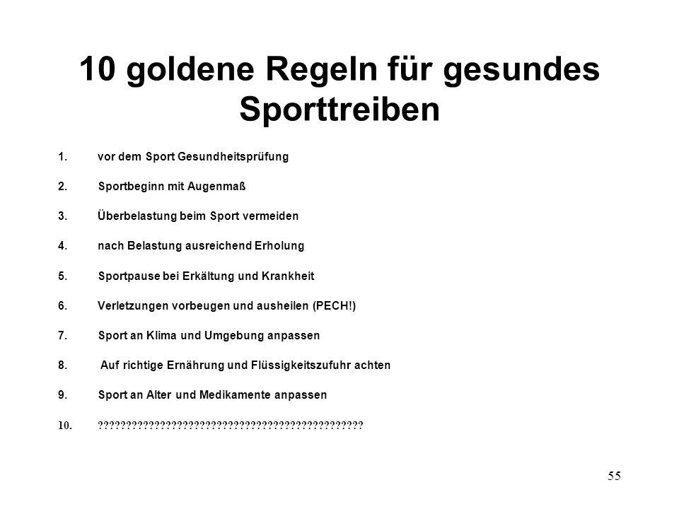 55 10 goldene Regeln für gesundes Sporttreiben 1.vor dem Sport Gesundheitsprüfung 2.Sportbeginn mit Augenmaß 3.Überbelastung beim Sport vermeiden 4.na