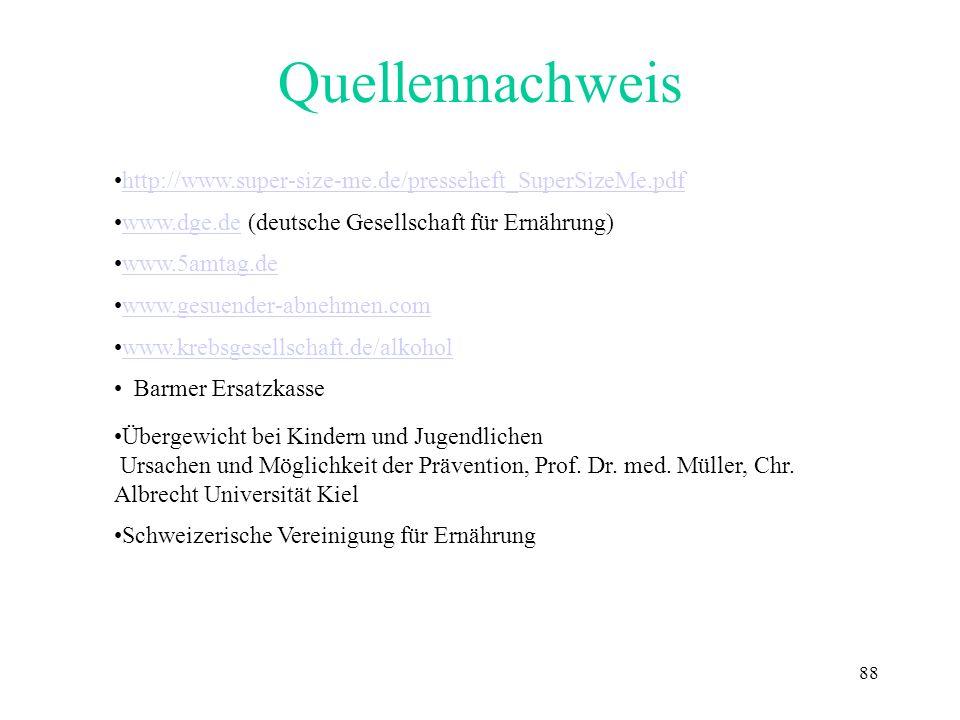88 Quellennachweis http://www.super-size-me.de/presseheft_SuperSizeMe.pdf www.dge.de (deutsche Gesellschaft für Ernährung)www.dge.de www.5amtag.de www