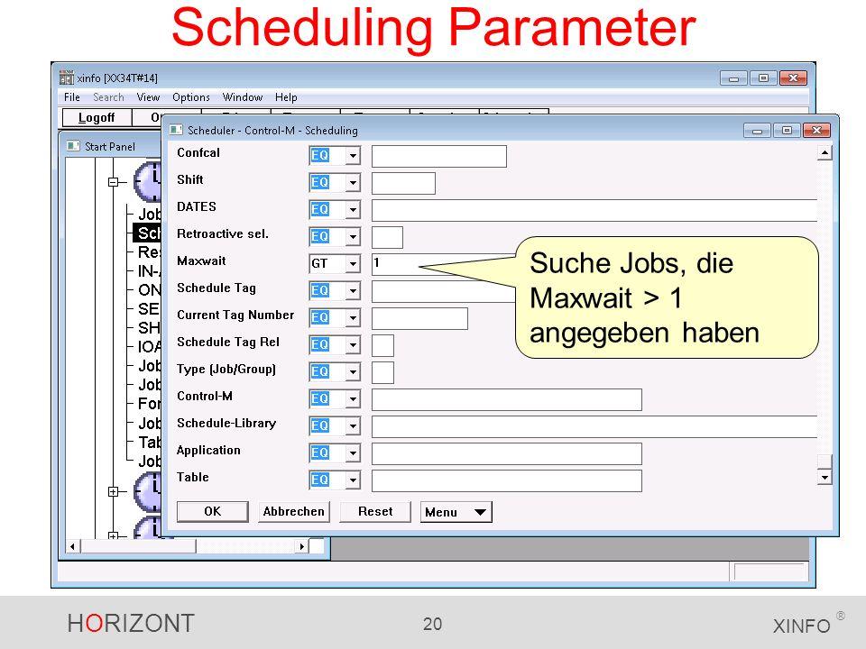 HORIZONT 20 XINFO ® Scheduling Parameter Suche Jobs, die Maxwait > 1 angegeben haben