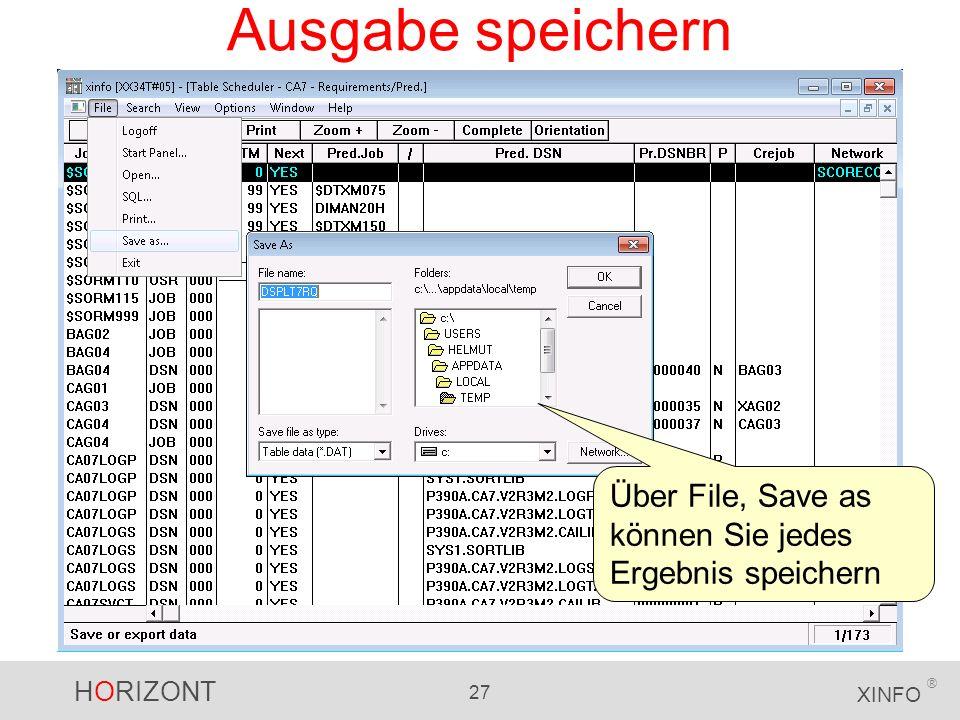 HORIZONT 27 XINFO ® Ausgabe speichern Über File, Save as können Sie jedes Ergebnis speichern