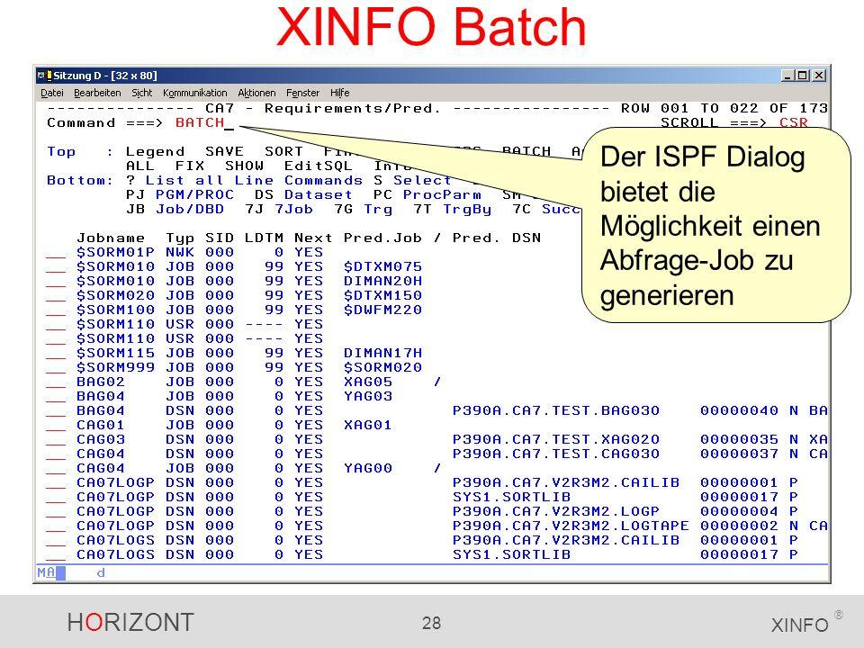 HORIZONT 28 XINFO ® XINFO Batch Der ISPF Dialog bietet die Möglichkeit einen Abfrage-Job zu generieren