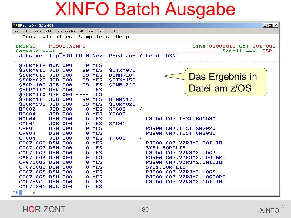 HORIZONT 30 XINFO ® XINFO Batch Ausgabe Das Ergebnis in Datei am z/OS