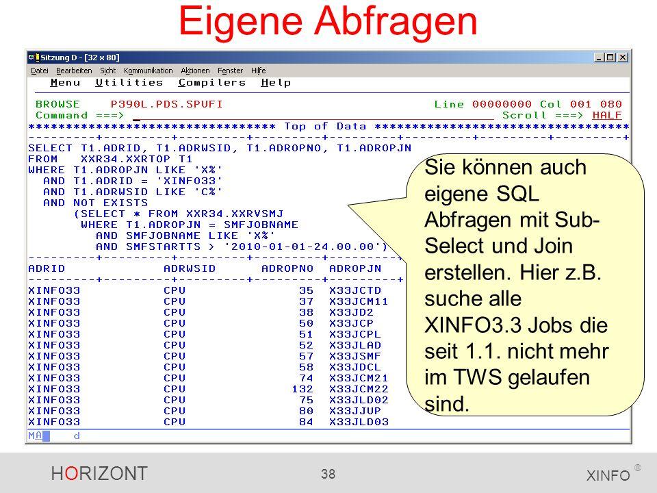HORIZONT 38 XINFO ® Eigene Abfragen Sie können auch eigene SQL Abfragen mit Sub- Select und Join erstellen. Hier z.B. suche alle XINFO3.3 Jobs die sei