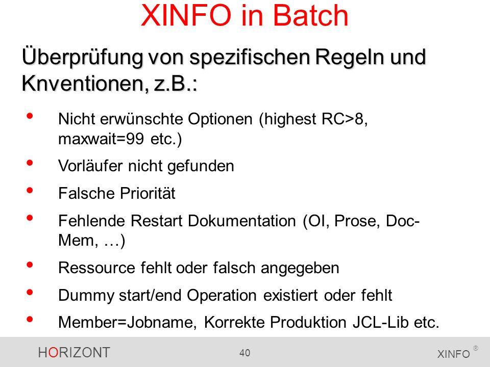 HORIZONT 40 XINFO ® XINFO in Batch Überprüfung von spezifischen Regeln und Knventionen, z.B.: Nicht erwünschte Optionen (highest RC>8, maxwait=99 etc.