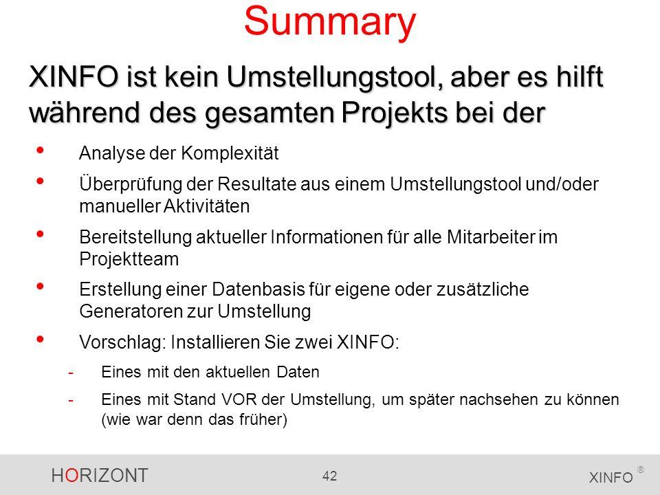 HORIZONT 42 XINFO ® Summary XINFO ist kein Umstellungstool, aber es hilft während des gesamten Projekts bei der Analyse der Komplexität Überprüfung de