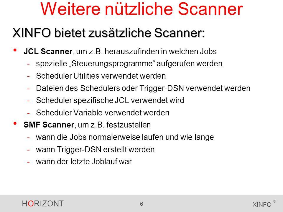 HORIZONT 6 XINFO ® Weitere nützliche Scanner JCL Scanner, um z.B. herauszufinden in welchen Jobs -spezielle Steuerungsprogramme aufgerufen werden -Sch