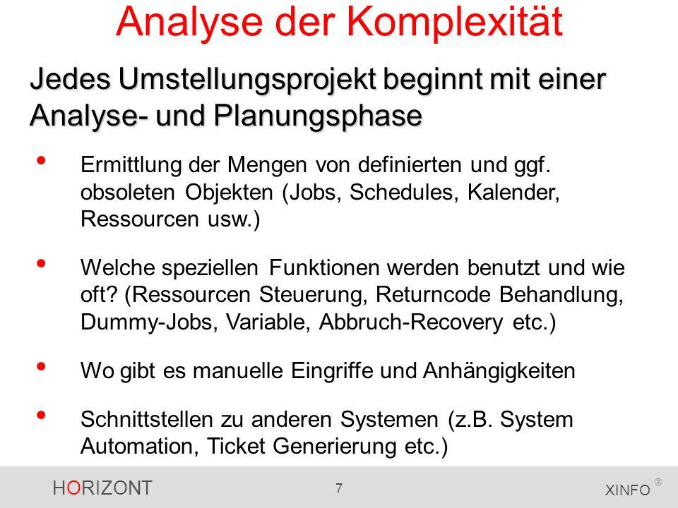 HORIZONT 7 XINFO ® Analyse der Komplexität Jedes Umstellungsprojekt beginnt mit einer Analyse- und Planungsphase Ermittlung der Mengen von definierten