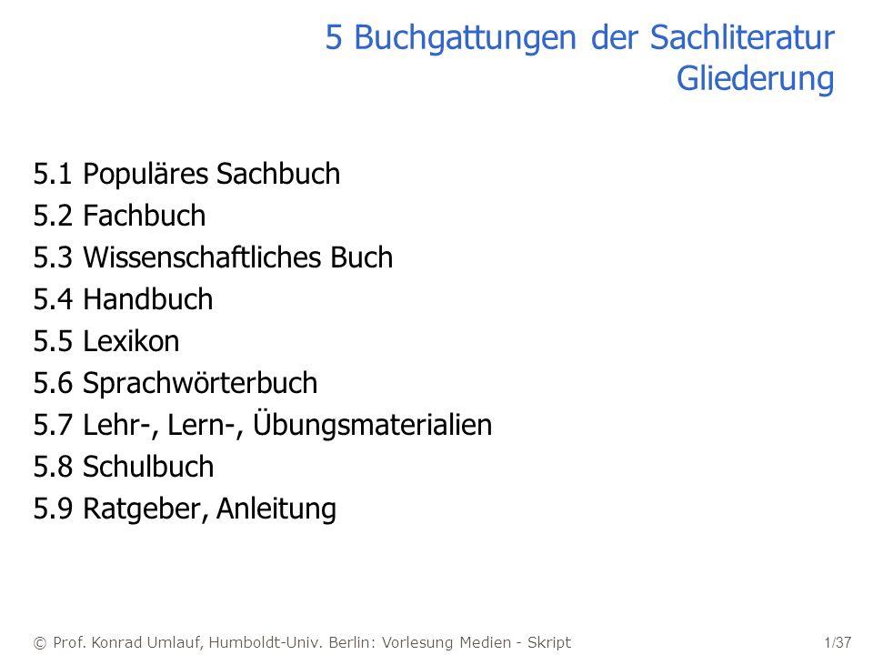 © Prof. Konrad Umlauf, Humboldt-Univ. Berlin: Vorlesung Medien - Skript 1/37 5 Buchgattungen der Sachliteratur Gliederung 5.1 Populäres Sachbuch 5.2 F
