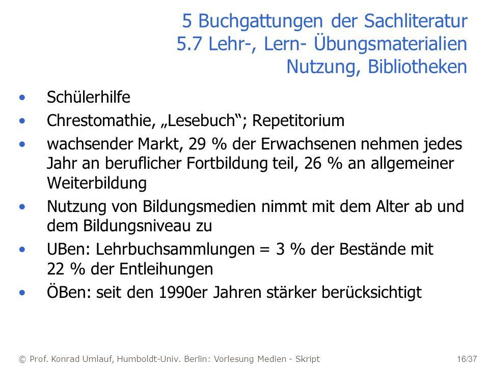 © Prof. Konrad Umlauf, Humboldt-Univ. Berlin: Vorlesung Medien - Skript 16/37 5 Buchgattungen der Sachliteratur 5.7 Lehr-, Lern- Übungsmaterialien Nut