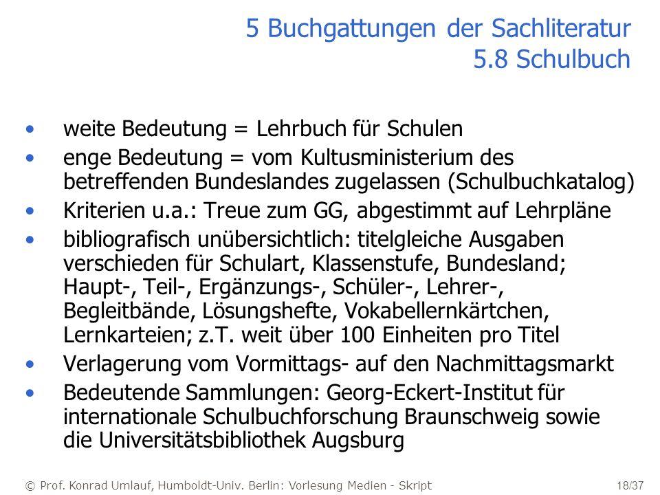 © Prof. Konrad Umlauf, Humboldt-Univ. Berlin: Vorlesung Medien - Skript 18/37 5 Buchgattungen der Sachliteratur 5.8 Schulbuch weite Bedeutung = Lehrbu
