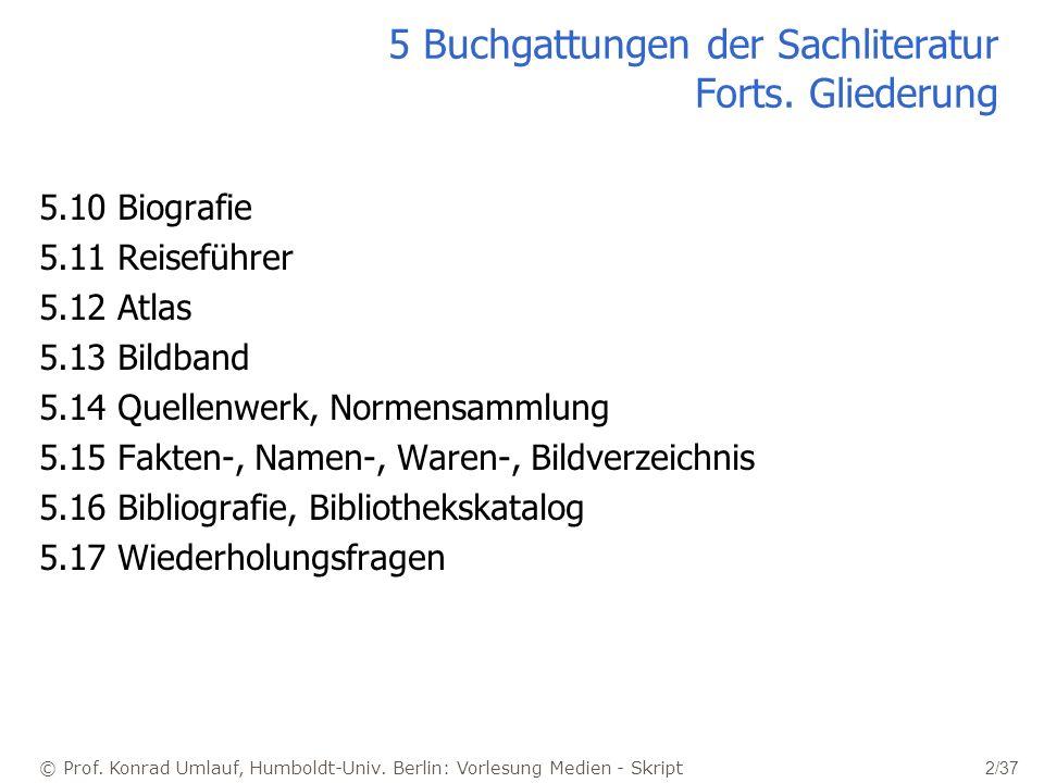 © Prof. Konrad Umlauf, Humboldt-Univ. Berlin: Vorlesung Medien - Skript 2/37 5 Buchgattungen der Sachliteratur Forts. Gliederung 5.10 Biografie 5.11 R