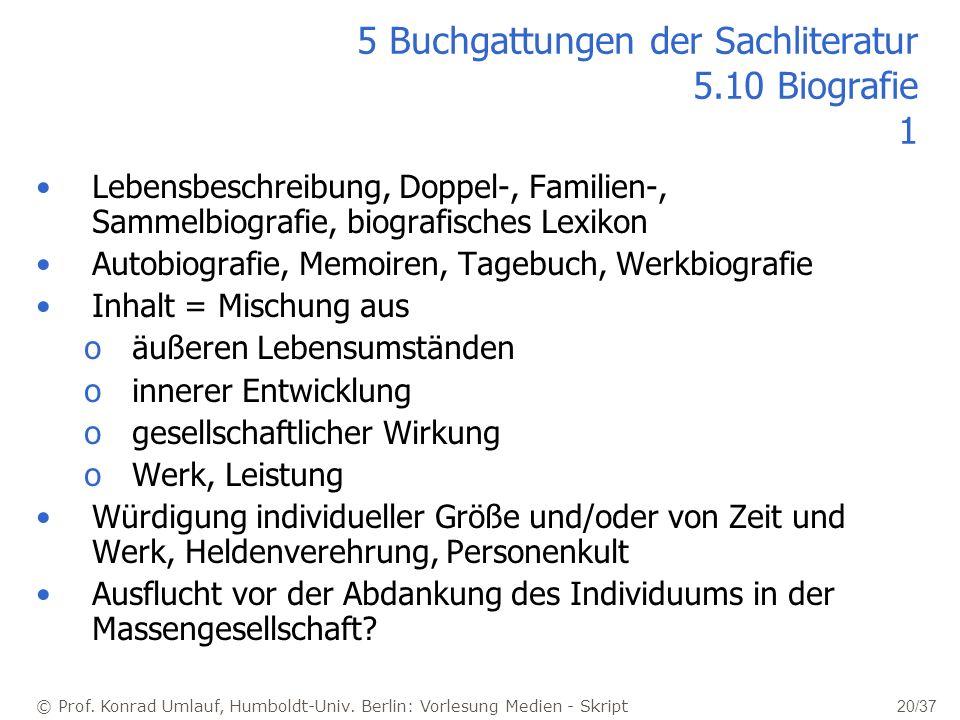 © Prof. Konrad Umlauf, Humboldt-Univ. Berlin: Vorlesung Medien - Skript 20/37 5 Buchgattungen der Sachliteratur 5.10 Biografie 1 Lebensbeschreibung, D