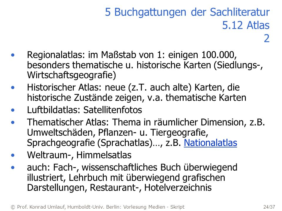 © Prof. Konrad Umlauf, Humboldt-Univ. Berlin: Vorlesung Medien - Skript 24/37 5 Buchgattungen der Sachliteratur 5.12 Atlas 2 Regionalatlas: im Maßstab