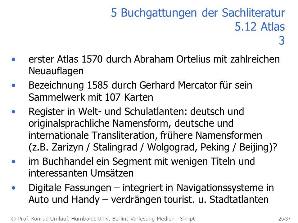 © Prof. Konrad Umlauf, Humboldt-Univ. Berlin: Vorlesung Medien - Skript 25/37 5 Buchgattungen der Sachliteratur 5.12 Atlas 3 erster Atlas 1570 durch A