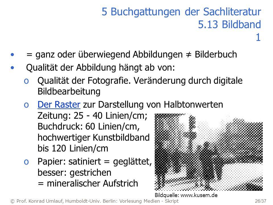© Prof. Konrad Umlauf, Humboldt-Univ. Berlin: Vorlesung Medien - Skript 26/37 5 Buchgattungen der Sachliteratur 5.13 Bildband 1 = ganz oder überwiegen