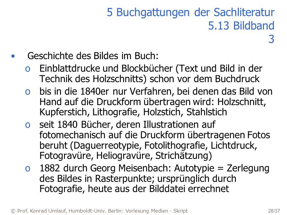 © Prof. Konrad Umlauf, Humboldt-Univ. Berlin: Vorlesung Medien - Skript 28/37 5 Buchgattungen der Sachliteratur 5.13 Bildband 3 Geschichte des Bildes