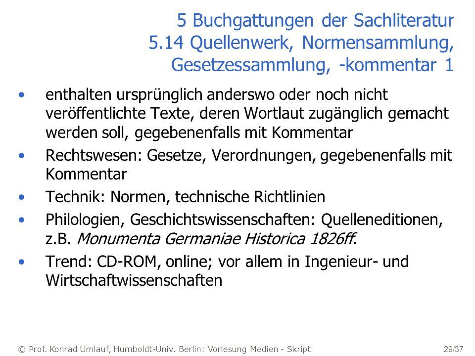 © Prof. Konrad Umlauf, Humboldt-Univ. Berlin: Vorlesung Medien - Skript 29/37 5 Buchgattungen der Sachliteratur 5.14 Quellenwerk, Normensammlung, Gese