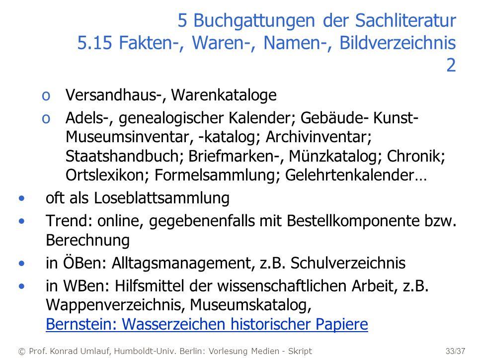 © Prof. Konrad Umlauf, Humboldt-Univ. Berlin: Vorlesung Medien - Skript 33/37 5 Buchgattungen der Sachliteratur 5.15 Fakten-, Waren-, Namen-, Bildverz