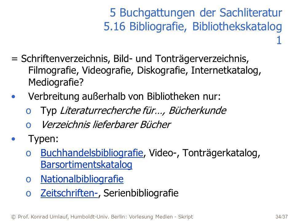 © Prof. Konrad Umlauf, Humboldt-Univ. Berlin: Vorlesung Medien - Skript 34/37 5 Buchgattungen der Sachliteratur 5.16 Bibliografie, Bibliothekskatalog