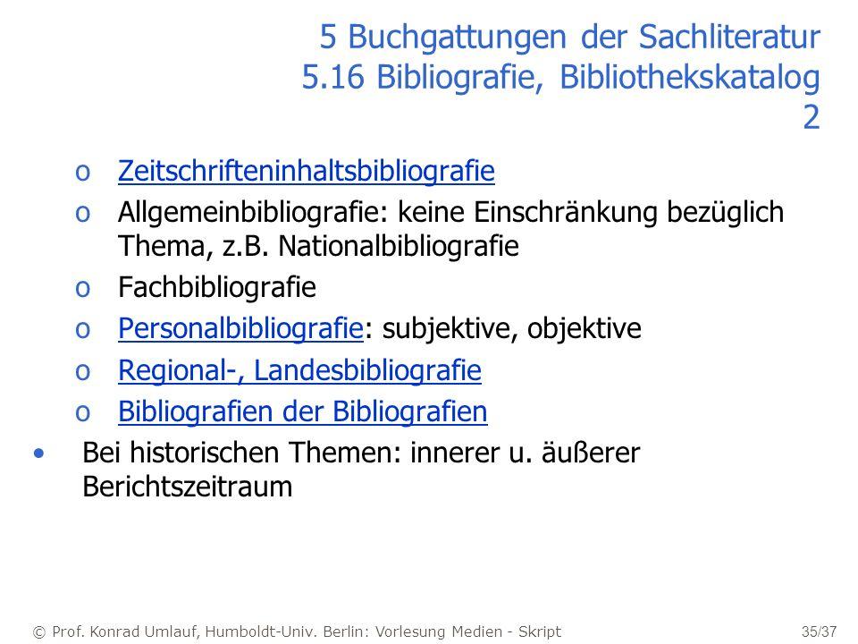 © Prof. Konrad Umlauf, Humboldt-Univ. Berlin: Vorlesung Medien - Skript 35/37 5 Buchgattungen der Sachliteratur 5.16 Bibliografie, Bibliothekskatalog
