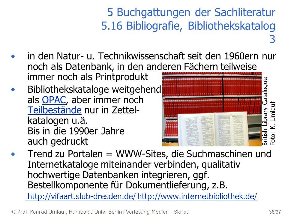 © Prof. Konrad Umlauf, Humboldt-Univ. Berlin: Vorlesung Medien - Skript 36/37 5 Buchgattungen der Sachliteratur 5.16 Bibliografie, Bibliothekskatalog