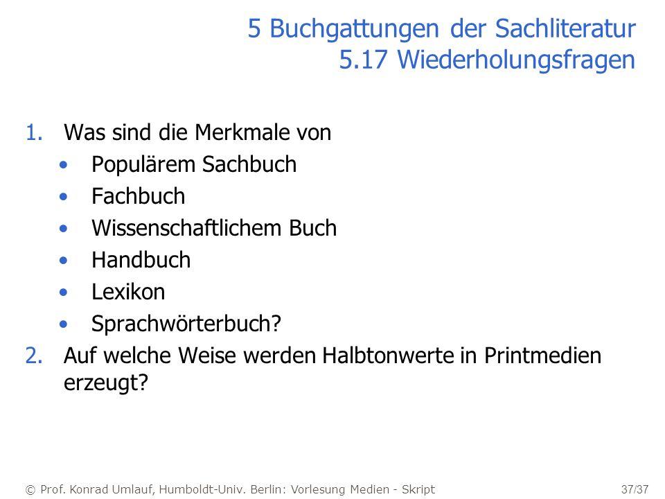 © Prof. Konrad Umlauf, Humboldt-Univ. Berlin: Vorlesung Medien - Skript 37/37 5 Buchgattungen der Sachliteratur 5.17 Wiederholungsfragen 1.Was sind di