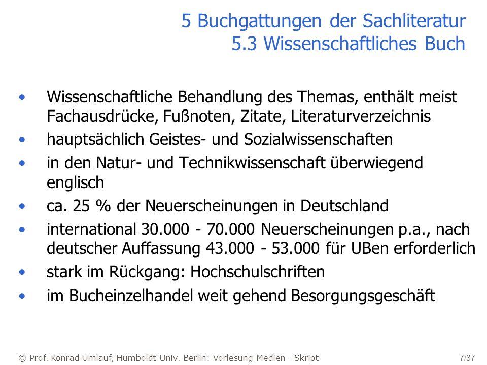 © Prof. Konrad Umlauf, Humboldt-Univ. Berlin: Vorlesung Medien - Skript 7/37 5 Buchgattungen der Sachliteratur 5.3 Wissenschaftliches Buch Wissenschaf