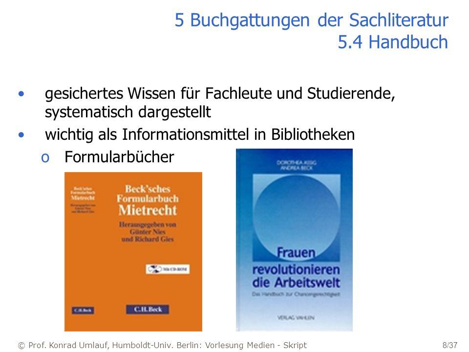 © Prof. Konrad Umlauf, Humboldt-Univ. Berlin: Vorlesung Medien - Skript 8/37 5 Buchgattungen der Sachliteratur 5.4 Handbuch gesichertes Wissen für Fac