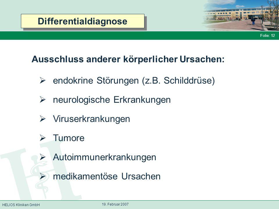 HELIOS Kliniken GmbH Folie: 12 19. Februar 2007 Ausschluss anderer körperlicher Ursachen: endokrine Störungen (z.B. Schilddrüse) neurologische Erkrank